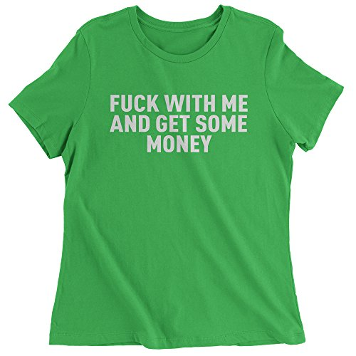 Expression Tees Womens Fuck With Me and Get Some Money T-Shirt Medium Kelly Green