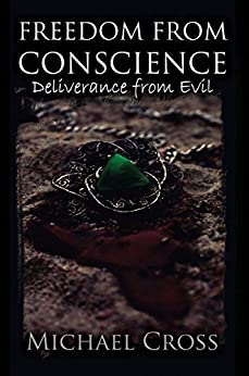 Freedom from Conscience: Deliverance from Evil (Freedom From Conscience series Book 3) by [Cross, Michael]