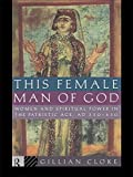 img - for This Female Man of God: Women and Spiritual Power in the Patristic Age, 350-450 AD by Gillian Cloke (1995-03-09) book / textbook / text book