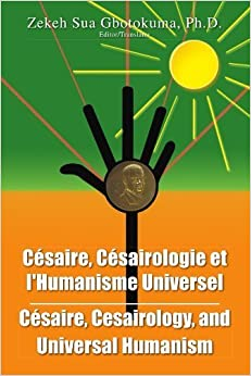 Cesaire, Cesairology, and Universal Humanism by Zekeh Sua Gbotokuma Ph.D. (2007-03-28)