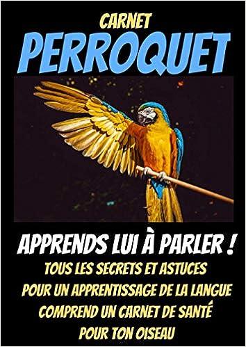 Notebook Perroquet Elever Un Perroquet Perruche Livre Perroquet Livre Mon Perroquet Comment Elever Perroquet Dressage Perroquet Cacatoes De Sante Oiseaux French Edition Kari Ludovic 9798560108700 Amazon Com Books