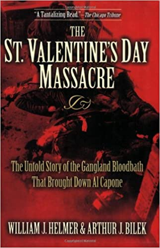 The St. Valentineu0027s Day Massacre: The Untold Story Of The Gangland  Bloodbath That Brought Down Al Capone: William J. Helmer, Arthur J Bilek:  9781581825497: ...
