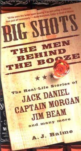 Big Shots: The Men Behind the Booze