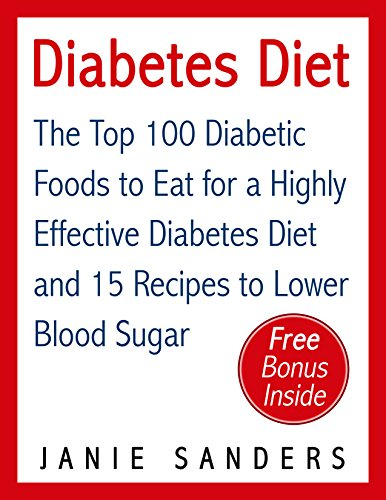 - Diabetes: Diabetes Diet: The Top 100 Diabetic Foods to Eat for a Highly Effective Diabetes Diet and 15 Diabetic Recipes to Lower Blood Sugar: Diabetes ... Diet,smart blood sugar,sugar detox Book 4)