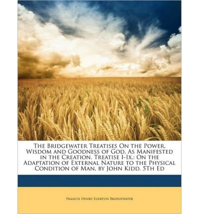 The Bridgewater Treatises on the Power, Wisdom and Goodness of God, as Manifested in the Creation. Treatise I-IX.: On the Adaptation of External Nature to the Physical Condition of Man, - Bridgewater Commons