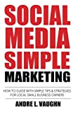 Social Media Simple Marketing: How To Guide With Simple Tips & Strategies For Local Small Business Owners