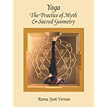 Yoga: The Practice of Myth and Sacred Geometry