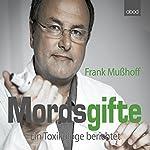 Mordsgifte: Ein Toxikologe berichtet | Frank Mußhoff,Cornelius Heß