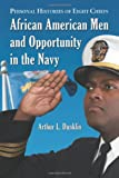African American Men and Opportunity in the Navy, Arthur L. Dunklin, 0786436999