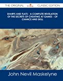 Sharps and Flats - a Complete Revelation of the Secrets of Cheating at Games - of Chance and Skill - the Original Classic Edition, John Nevil Maskelyne, 1486490891