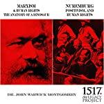 Marxism & Human Rights: The Anatomy of a Dinosaur; Nuremburg: Positivism, and Human Rights | Dr. John Warwick Montgomery