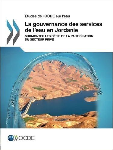 En ligne téléchargement Études de l'Ocde sur l'eau La gouvernance des services de l'eau en Jordanie : Surmonter les défis de la participation du secteur privé pdf, epub