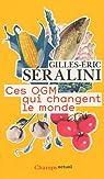 Ces OGM qui changent le monde par Séralini