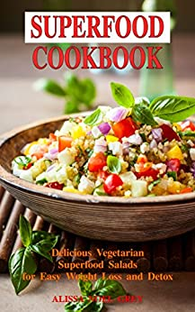 Superfood Cookbook Delicious Vegetarian Superfood Salads For Easy Weight Loss And Detox Healthy Clean