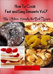 How to Cook Desserts Fast and Easy (My Kitchen: Simply the Best Recipes: How to Cook Desserts Fast and Easy Book 7) (English Edition)