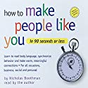 How to Make People Like You in 90 Seconds or Less Hörbuch von Nicholas Boothman Gesprochen von: Nicholas Boothman