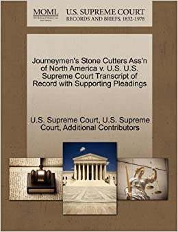 Journeymen's Stone Cutters Ass'n of North America v. U.S. U.S. Supreme Court Transcript of Record with Supporting Pleadings