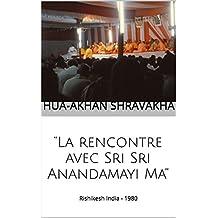 """ La rencontre avec Sri Sri Anandamayi Ma"":  Rishikesh  India - 1980 (La Ricerca Spirituale ) (French Edition)"