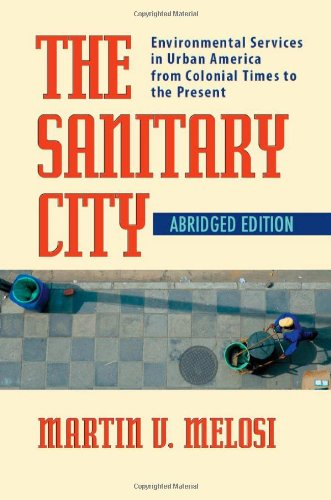 The Sanitary City  Environmental Services In Urban America From Colonial Times To The Present  Pittsburgh Hist Urban Environ