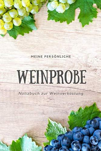 (Meine persönliche Weinprobe Notizbuch zur Weinverkostung: Weinqualität - Bewertungsvorlagen für Weinkenner und die, die es werden wollen. (German Edition))