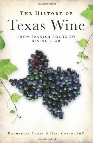 Texas Wine (The History of Texas Wine:: From Spanish Roots to Rising Star (American Palate))