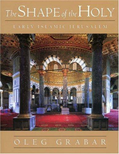 The Shape of the Holy: Early Islamic Jerusalem