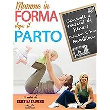 Mamme in forma dopo il parto!: Consigli e esercizi di fitness insieme al tuo bambino (Il personal trainer sempre con te! Vol. 1) (Italian Edition)