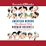 American Mirror: The Life and Art of Norman Rockwell by Deborah Solomon front cover