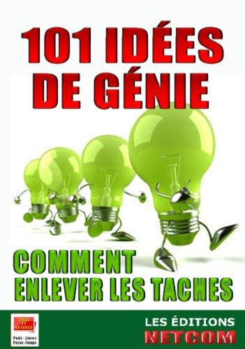 101 Idées de Génie...Comment enlever les taches (Trucs et Astuces) (French Edition)