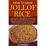How to Make Jollof Rice: Includes how to make jollof rice with small red peas, jollof rice with dried anchovy fish, rice fufu with palm soup, jollof rice with corned beef and more