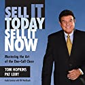 Sell It Today, Sell It Now: Mastering the Art of the One-Call Close Audiobook by Tom Hopkins, Pat Leiby Narrated by Tom Hopkins