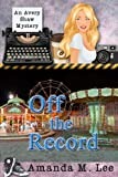 Off The Record (An Avery Shaw Mystery) (Volume 10)