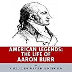 American Legends: The Life of Aaron Burr |  Charles River Editors