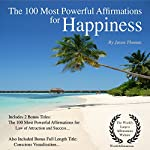 The 100 Most Powerful Affirmations for Happiness: Including 2 Positive & Affirmative Action Bonus Books on Law of Attraction & Success | Jason Thomas