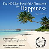 The 100 Most Powerful Affirmations for Happiness: Including 2 Positive & Affirmative Action Bonus Books on Law of Attraction & Success