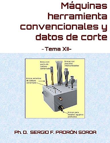 Máquinas herramienta convencionales y datos de corte: Tema XII por Sergio F. Padrón Soroa PhD.