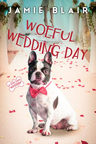 Woeful Wedding Day: Dog Days Mystery #5, A humorous cozy mystery by [Blair, Jamie]