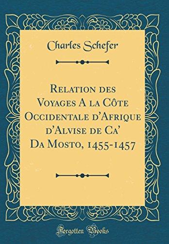 Relation des Voyages A la Côte Occidentale d'Afrique d'Alvise de Ca' Da Mosto, 1455-1457 (Classic Reprint) (French Edition) ()