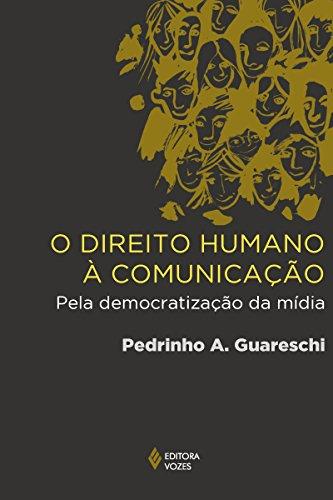 O direito humano à comunicação: Pela democratização da mídia (Portuguese Edition)