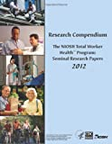 Research Compendium: the NIOSH Total Worker Health(tm) Program: Seminal Research Papers 2012, Department of Human Services and Centers for and Prevention, 149600079X