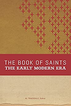 The Book of Saints: The Early Modern Era by [Truesdale, Al]