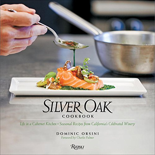 Silver Oak Cookbook: Life in a Cabernet Kitchen - Seasonal Recipes from California's Celebrated Winery (Winery Silver Oak Napa)