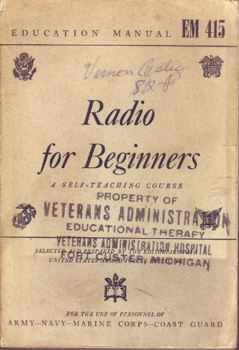 Radio for beginners,: A self-teaching course, based on Elements of radio ([U.S.] War Dept. Education manual EM 415)