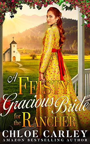 A Feisty Gracious Bride For the Rancher: A Christian Historical Romance Novel by [Carley, Chloe]