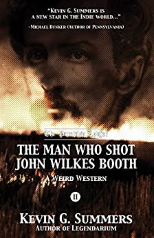 The Man Who Shot John Wilkes Booth, Part II (The Paradise Ledger Book 2) by [Summers, Kevin G.]