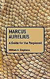 Marcus Aurelius : A Guide for the Perplexed, Stephens, William O., 1441125612