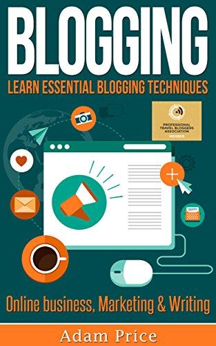 BLOGGING: Learn essential blogging techniques in – Online business, Marketing & Writing (Web traffic, Website marketing, Seo Optimization, Website Design)