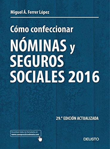 Cómo confeccionar nóminas y seguros sociales 2016: 29ª edición actualizada (Sin colección)
