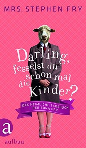 Darling, fesselst du schon mal die Kinder?: Das heimliche Tagebuch der Edna Fry