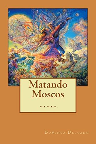 Matando Moscos (Spanish Edition) [Nina Delgado - Dominga Delgado] (Tapa Blanda)
